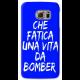 COVER CHE FATICA UNA VITA DA BOMBER ARANCIO PER ASUS HTC HUAWEI LG SONY BLACKBERRY