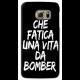 COVER CHE FATICA UNA VITA DA BOMBER ROSSO PER ASUS HTC HUAWEI LG SONY BLACKBERRY